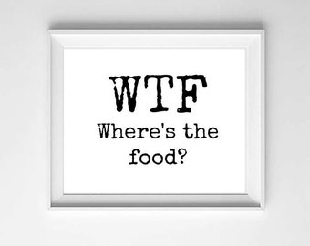 WTF where's the food Printable Poster 8x10 Funny Restaurant Poster Bistro Food Foodie Saying Quote Digital Typography