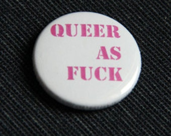 "button / badge  ""queer as fuck"""