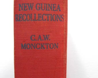 New Guinea Recollections by CAW Monkton Signed by Author 1st Edition 1934