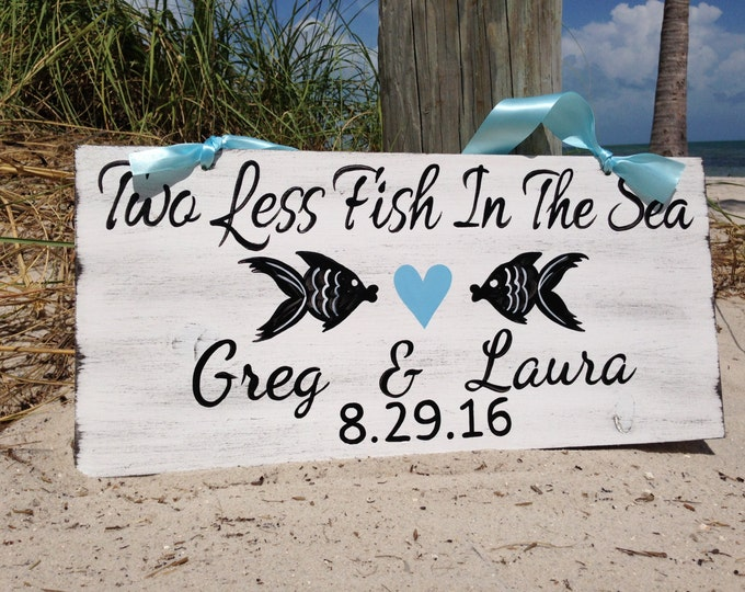 Rustic Beach Wedding Sign, Two Less Fish In The Sea, Nautical Wedding Decor, Wedding Gift For The Couple,