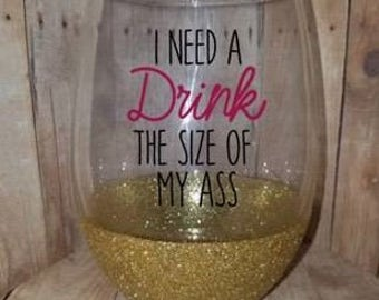 I need a drink the size of my ass wine glass