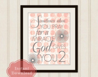 TWIN GIRLS Nursery Art, Sometimes When You Pray for a Miracle GOD Gives You 2 Instant Download Print, Digital Download Art, Pink and Grey