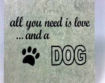All you need is love ... and a dog - saying, quote, 6 x 6 tile with stand, gift, dog-lover