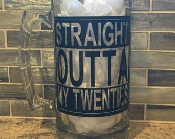 Straight Outta My Twenties Beer Mug