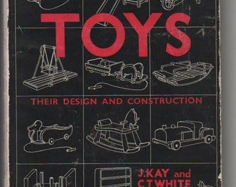 Toys Their Design and Construction by J. Kay and C. T. White First Edition 1944