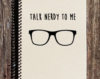 Talk Nerdy To Me - Nerd Notebook - Nerd Journal - Geeky - School Notebook - College Notebook - Gift for Him