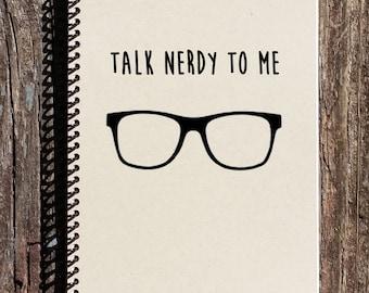 Talk Nerdy To Me - Nerd Notebook - Nerd Journal - Geeky - School Notebook - College Notebook - Gift for Him