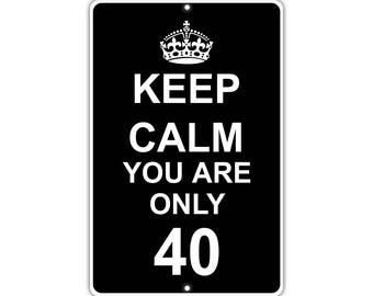 Keep Calm You Are Only 40 Metal Aluminum Sign
