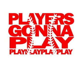 Players Gonna Play Baseball Softball cut file for electronic cutting machines - SVG DXF EPS ps studio3 studio