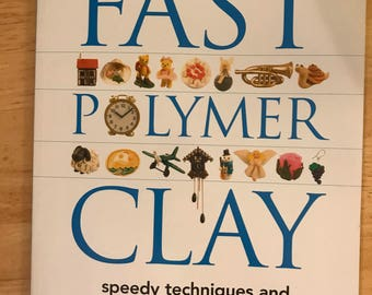 Fast Polymer Clay: Speedy Techniques and Projects for Crafters in a Hurry by Sue Heaser