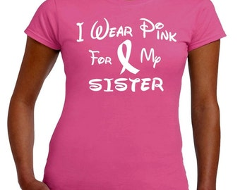 I Wear Pink For My SISTER Breast Cancer Awareness T Shirt Ladies JUNIOR FIT