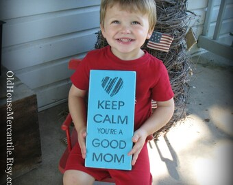 Keep Calm You're a Good Mom -- Painted Wooden Sign
