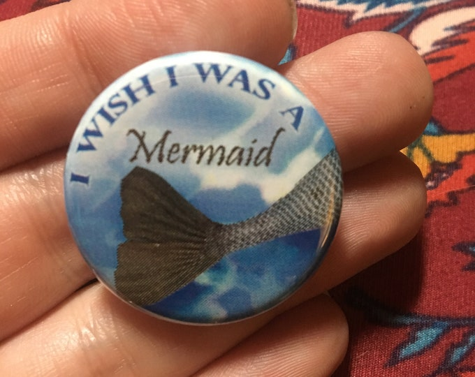 """1.25"""" I wish I was a Mermaid Button or Magnet"""