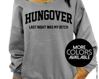 Hungover Shirt, Hungover, Last Night Was My B*tch,Funny quote, Slouchy Sweatshirt, Women's Clothing, Off the Shoulder, Oversized, Plus Sizes