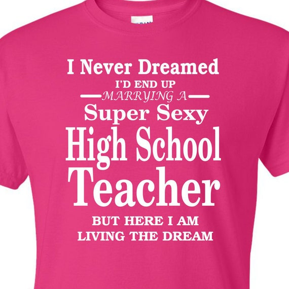 I never dreamed I'd end up Marrying to a Super Sexy teacher shirt, funny shirt, LOL shirt, popular shirt, trending top,education shirt