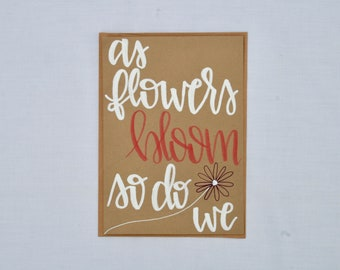 as flowers bloom so do we || hand-lettered quote on flat CANVAS