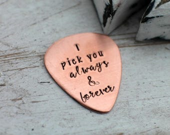 Personalized Guitar Pick - I Pick You Always and Forever - Custom Copper Guitar Pick - Hand Stamped Guitar Pick - Engraved Pick Mens Gift