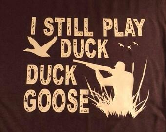 I still Play Duck Duck Goose, Duck, Hunting