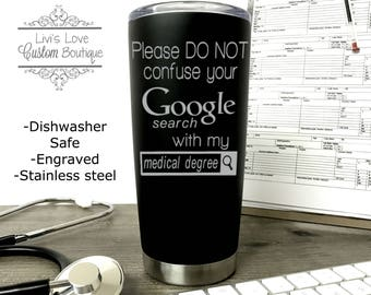 "Doctor Gift - Stainless Steel Dr. Mug - ""Please do not confuse your Google search with my medical degree"" Gift for Doctor appreciation Grad"