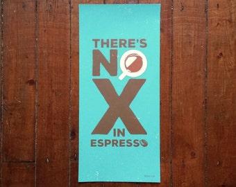 Coffee Espresso Screen Print Poster- No X In Espresso Art Screen Print by Or8 Design