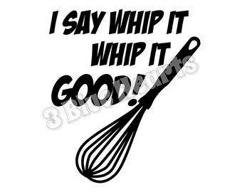I Say Whip It SVG dxf Studio, Cutting Board SVG dxf Studio, Cooking svg dxf studio, kitchen svg dxf studio, WHip It Good