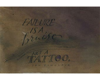 Failure is a bruise, not a tattoo....Original art (#22) from 365 project (year 5)