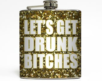 Let's Get Drunk Bitches Liquor Flask Faux Gold Sparkles Bachelorette 21 Bridesmaid Gifts - Stainless Steel 6 oz Alcohol Hip Flask LC-1289