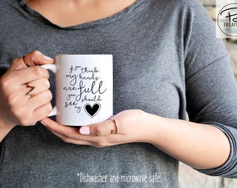 If You Think My Hands Are Full - If You Think My Hands Are Full Mug - Mom Mug - New Mom Gift - Mom Life Mug - Blessed Mama Mug - Coffee  Mug
