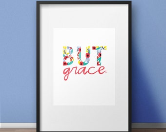 Romans 5:20 - But Grace - Floral Print - Christian Art- 8x10 Prints