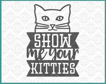 CLN0256 Show Me Your Kitties Cat Lover Lady kitten kittens SVG DXF Ai Eps PNG Vector Instant Download Commercial Cut File Cricut Silhouette