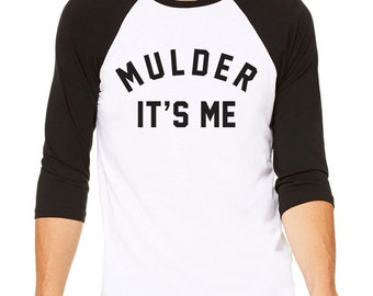 Fox Mulder Baseball Tee - Mulder It's Me Shirt - X-Files Shirt; I Want To Believe Shirt; Fans TV Show Gift Dana Scully