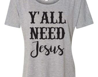 Y'all Need Jesus Flowy T Shirt Women's Shirts