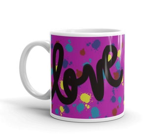 Coffee / Tea / Drink Mug, Hot Pink with Love Saying and Paint Splatters