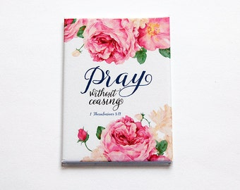 Magnet, Pray without ceasing, ACEO, Kitchen magnet, Fridge magnet, Bible Quote, Scripture, Pink, Floral, 1 Thessalonians 5:16 (4953)