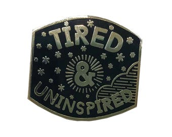 Tired and Uninspired Enamel Pin - Mini