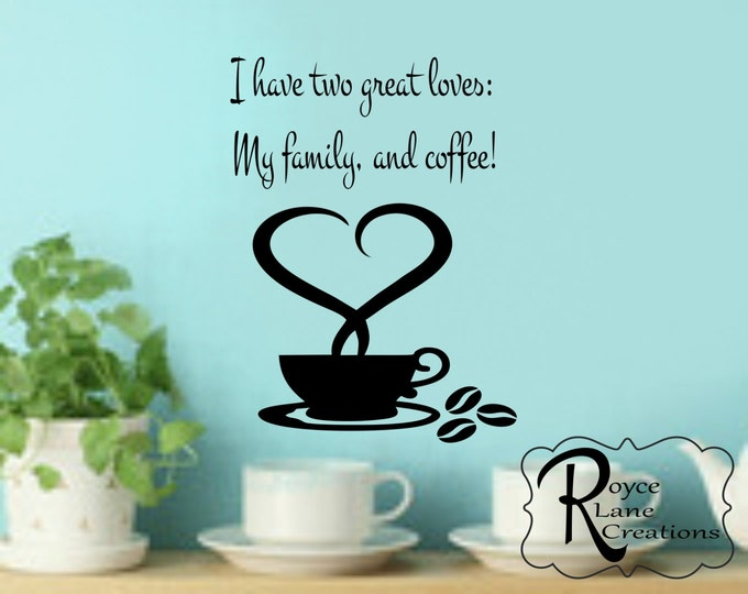Kitchen Coffee Quote-Kitchen Decal-I Have Two Great Loves: My Family and Coffee!-Coffee Wall Quote-Coffee Wall Sign-Kitchen Coffee Decal