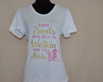 These Boots were Made for Walking Bride Shirt ***SALE****