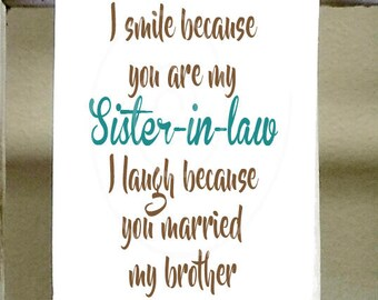 I smile because you are my Sister in Law I laugh because you married my brother, Kitchen Towel, Dish Towel, Funny Kitchen towel, wedding