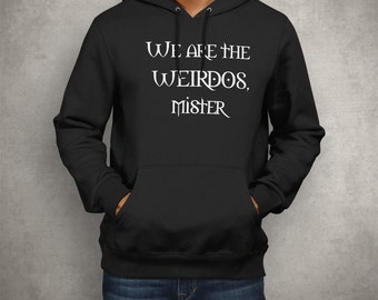 We Are the Weirdos Mister - Hoodie - Men/Women - Inspired by The Craft