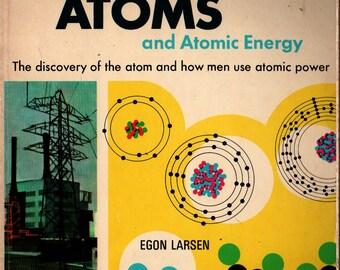 Atoms and Atomic Energy + Egon Larsen + Bernard Lodge + 1966 + Vintage Kids Book