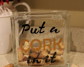 Put a cork in it, Put a cork in it glass block, wine cork holder, wine gift, wine cork saver, cork holder, wine glass block, wine decor