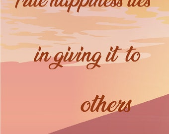 True happiness lies in giving it to others. ~ Indian Proverb 11x14 8x10 4x6