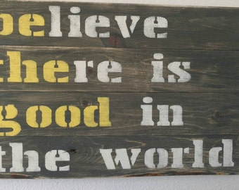 Believe there is good in the world reclaimed wood sign, Be the good.