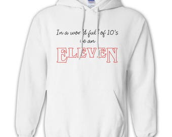 Eleven Hoodie,  In a World Full of 10s, Hoodies for Men, Women, and Kids, Funny Hoodie, Plus Size Hoodie