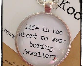 FREE SHIPPING Life Is Too Short To Wear Boring Jewelry / Jewellery Quote silver pendant glass tile necklace by kitschy Koo