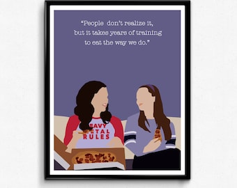 Gilmore Girls Quote Poster, TV Show Minimalist Print, Lorelai and Rory- People don't realize It takes years of training to eat the way we do