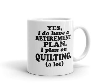 Yes, I Do Have a Retirement Plan. I Plan on Quilting Mug