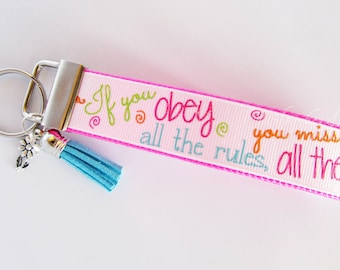 Key Fob If You Obey All The Rules You Miss All The Fun - Multi-color Fun Keychain - Tassel and Flower Charm Key Holder - Gifts Under 10