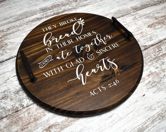 Acts 2:46 Sign   They Broke Bread In Their Homes And Ate Together With Glad And Sincere Hearts   Decorative Wood Serving Tray With Handles