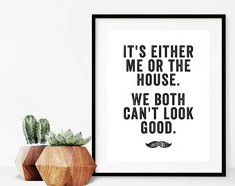 It's Either Me Or The House | Home Decor | Gift | Printable | Inspirational Saying | Home | Humorous Quote | Wall Art